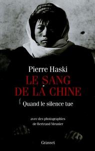 Pierre Haski - Le sang de la Chine - Quand le silence tue.