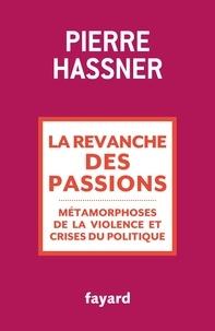 Pierre Hassner - La revanche des passions - Métamorphoses de la violence et crises du politique.