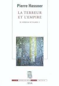 Pierre Hassner - La terreur et l'empire - Tome 2, La violence et la paix.