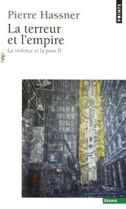 Pierre Hassner - La violence et la paix - Tome 2, La Terreur et l'Empire.
