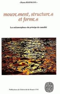 Pierre Haymann - Mouvement structures et formes - Les métamorphoses du principe de causalité.