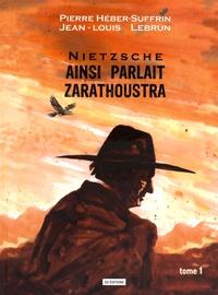 Pierre Héber-Suffrin et Jean-Louis Lebrun - Ainsi parlait Zarathoustra Tome 1 : .
