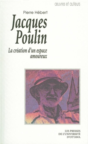 Collection Oeuvres et auteurs  Jacques Poulin. La création d'un espace amoureux