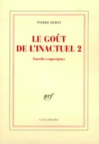 Pierre Hebey - Le goût de l'inactuel - Tome 2, Nouvelles coquecigrues.