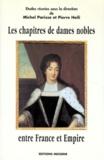 Pierre Heili et  Collectif - Les chapitres de dames nobles entre France et Empire - Actes du colloque d'avril 1996.