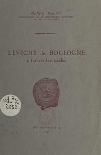 Pierre Héliot - L'évêché de Boulogne à travers les siècles.