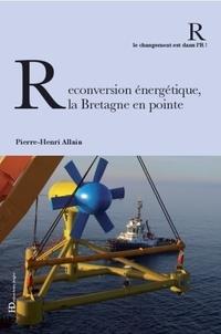Pierre-Henri Allain - Reconversion énergétique, la Bretagne en pointe.
