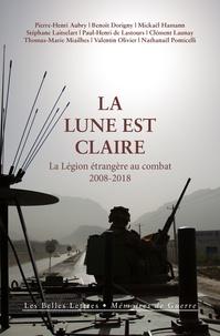 Pierre-Henri Aubry et Benoît Dorigny - La Lune est claire - La Légion étrangère au combat (2008-2018).