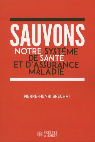 Pierre-Henri Bréchat - Sauvons notre système de santé et d'assurance maladie - Un enjeu de société.