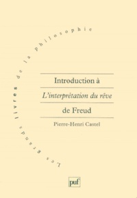 Pierre-Henri Castel - Introduction à l'interprétation du rêve de Freud - Une philosophie de l'esprit inconscient.