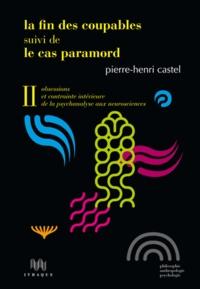 Pierre-Henri Castel - La Fin des coupables suivi de Le Cas Paramord - Volume 2, Obsessions et contrainte intérieure de la psychanalyse aux neurosciences.