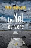 Pierre-Henri Castel - Le mal qui vient - Essai hâtif sur la fin des temps.