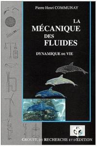 Pierre-Henri Communay - La mécanique des fluides. - Dynamique de vie.