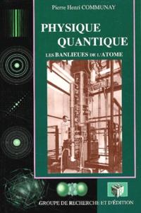 Pierre-Henri Communay - Physique quantique - Les banlieues de l'atome.