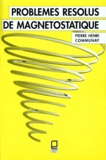 Pierre-Henri Communay - Problèmes résolus de magnétostatique.