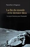 Pierre-Henri d' Argenson - La fin du monde et le dernier dieu - Un nouvel horizon pour l'humanité.