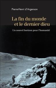 La fin du monde et le dernier dieu- Un nouvel horizon pour l'humanité - Pierre-Henri d' Argenson | Showmesound.org