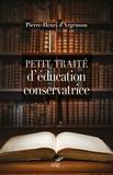 Pierre-Henri d' Argenson - Petit traité d'éducation conservatrice - Parce que le progrès n'est pas là où l'on croit.