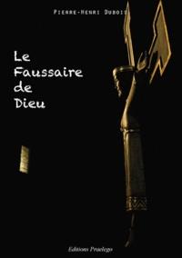 Pierre-Henri Dubois - Le faussaire de dieu.
