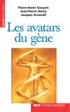 Pierre-Henri Gouyon et Jacques Arnould - Les avatars du gène. La théorie néodarwinienne de l'évolution.