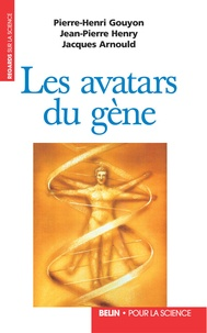 Pierre-Henri Gouyon et Jean-Pierre Henry - Les avatars du gène - La théorie néodarwinienne de l'évolution.