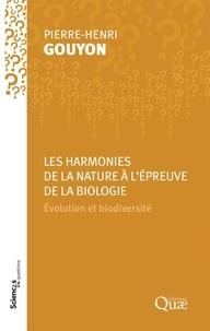 Pierre-Henri Gouyon - Les harmonies de la nature à l'épreuve de la biologie - Evolution et biodiversité.