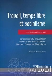 Pierre-Henri Lagedamon - Travail, temps libre et socialisme - Le temps du travailleur dans la pensée d'Owen, Fourier, Cabet et Proudhon.