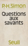 Pierre-Henri Simon - Questions aux savants.