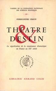 Pierre-Henri Simon - Théâtre et destin - La signification de la renaissance dramatique en France au XXe siècle.