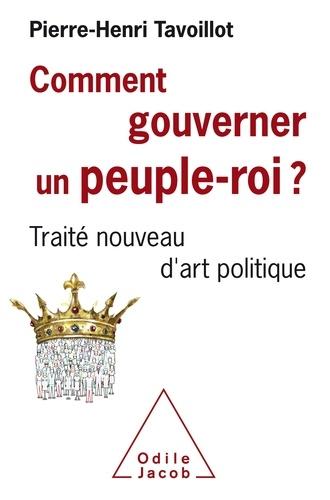 Comment gouverner un peuple-roi ?. Traité nouveau d'art politique
