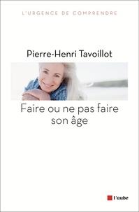 Pierre-Henri Tavoillot - Faire ou ne pas faire son âge.