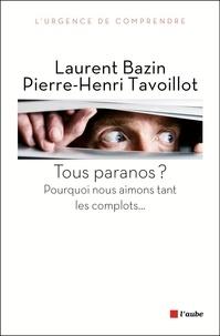 Pierre-Henri Tavoillot et Laurent Bazin - Tous paranos ? - Pourquoi nous aimons tant les complots....