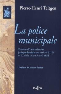 Pierre-Henri Teitgen - La police municipale - Etude sur l'interprétation jurisprudentielle des articles 91, 94, et 97 de la loi du 5 avril 1884.
