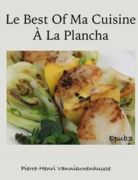 Pierre-Henri Vannieuwenhuyse - Le Best of Ma cuisine à la Plancha.