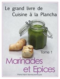 Pierre-Henri Vannieuwenhuyse - Le grand livre de cuisine à la plancha tome 1 - Marinades et Epices.