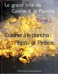 Pierre-Henri Vannieuwenhuyse - Le grand livre de cuisine à la plancha tome 2 - Cuisiner à la plancha : Tapas et Pintxos.