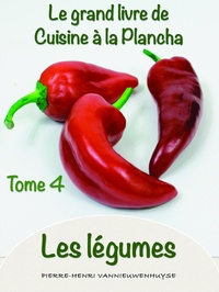 Pierre-Henri Vannieuwenhuyse - Le grand Livre de cuisine à la Plancha tome 4 les légumes - Les légumes à la plancha.