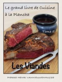 Pierre-Henri Vannieuwenhuyse - Le grand livre de Cuisine à la Plancha : Tome 5 - Les viandes.