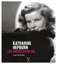 Pierre-Henri Verlhac - Katharine Hepburn - Les images d'une vie.