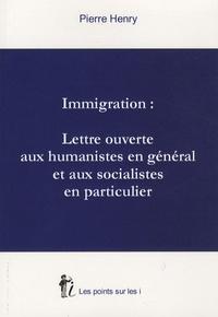 Pierre Henry - Immigration : Lettre ouverte aux humanistes en général et aux socialistes en particulier.