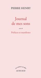 Pierre Henry - Journal de mes sons suivi de Préfaces et manifestes.