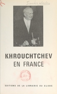 Pierre Hentgès - Khrouchtchev en France.