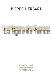 Pierre Herbart - La ligne de force.