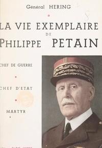 Pierre Héring - La vie exemplaire de Philippe Pétain.