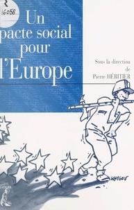Pierre Héritier - Un pacte social pour l'Europe.
