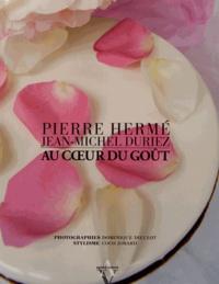 Pierre Hermé et Jean-Michel Duriez - Au coeur du goût.