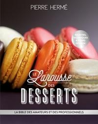 Pierre Hermé - Le Larousse des desserts - La bible des amateurs et des professionnels.