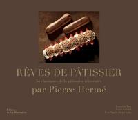 Pierre Hermé - Rêves de pâtissier - 50 classiques de la pâtisserie réinventés.