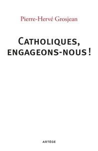 Pierre-Hervé Grosjean - Catholiques, engageons-nous !.