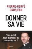 Pierre-Hervé Grosjean - Donner sa vie - Pour qui et pour quoi veux-tu donner ta vie ?.